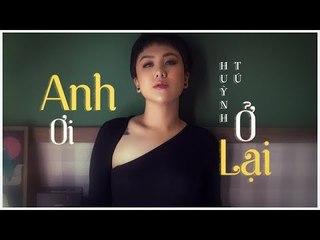 Anh Ơi Ở Lại - Huỳnh Tú (Cover)