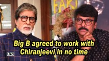 Big B agreed to work with Chiranjeevi in no time