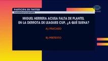 Agenda FS: Lo del 'Piojo' Herrera... ¿Es fracaso o pretexto?