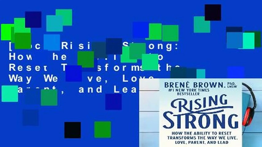 [Doc] Rising Strong: How the Ability to Reset Transforms the Way We Live, Love, Parent, and Lead