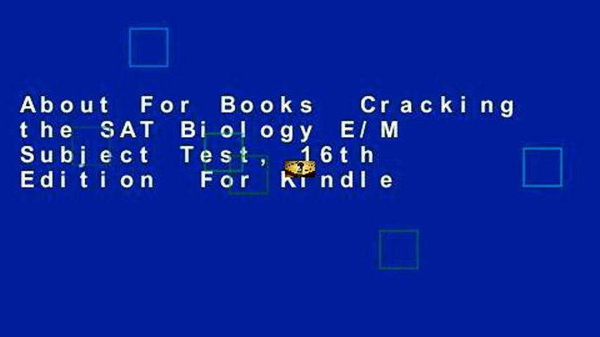 About For Books  Cracking the SAT Biology E/M Subject Test, 16th Edition  For Kindle