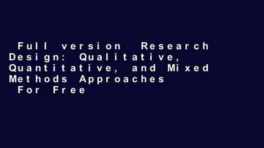 Full version  Research Design: Qualitative, Quantitative, and Mixed Methods Approaches  For Free