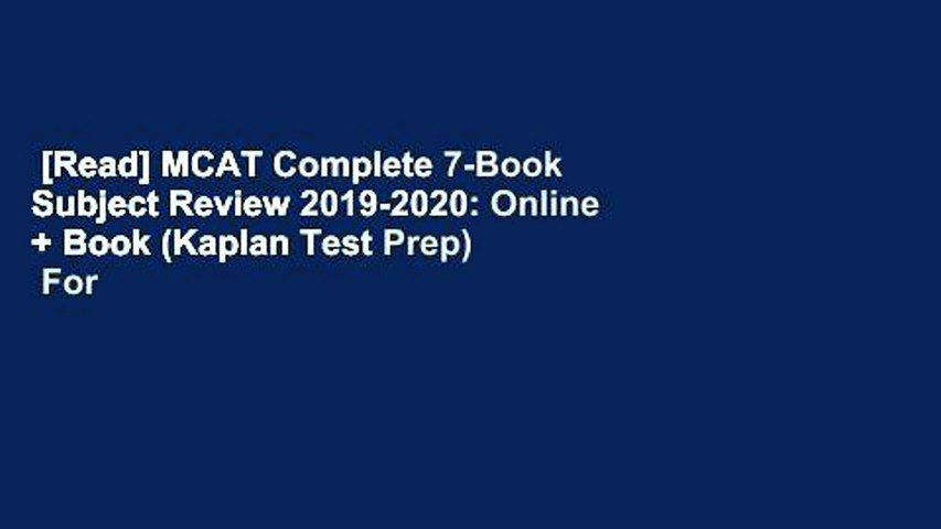 [Read] MCAT Complete 7-Book Subject Review 2019-2020: Online + Book (Kaplan Test Prep)  For Online