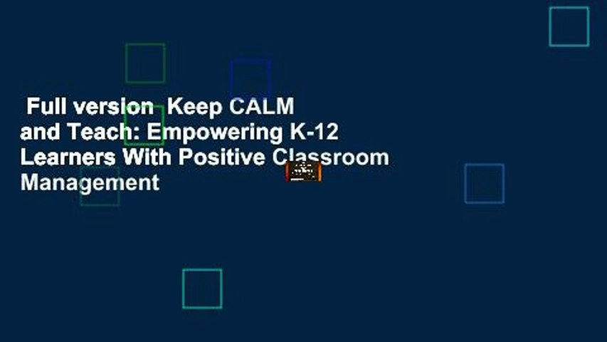 Full version  Keep CALM and Teach: Empowering K-12 Learners With Positive Classroom Management