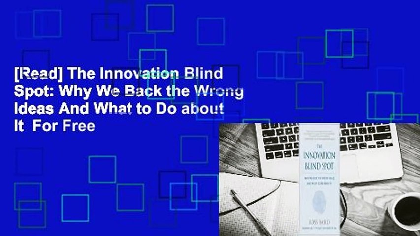 [Read] The Innovation Blind Spot: Why We Back the Wrong Ideas And What to Do about It  For Free
