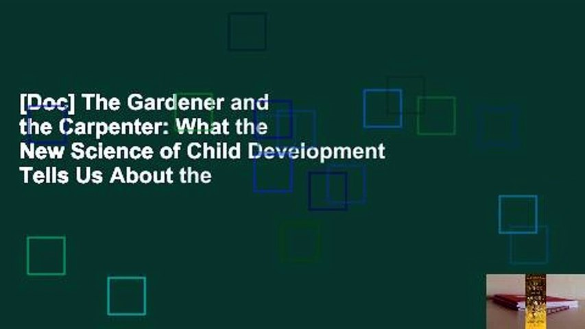 [Doc] The Gardener and the Carpenter: What the New Science of Child Development Tells Us About the