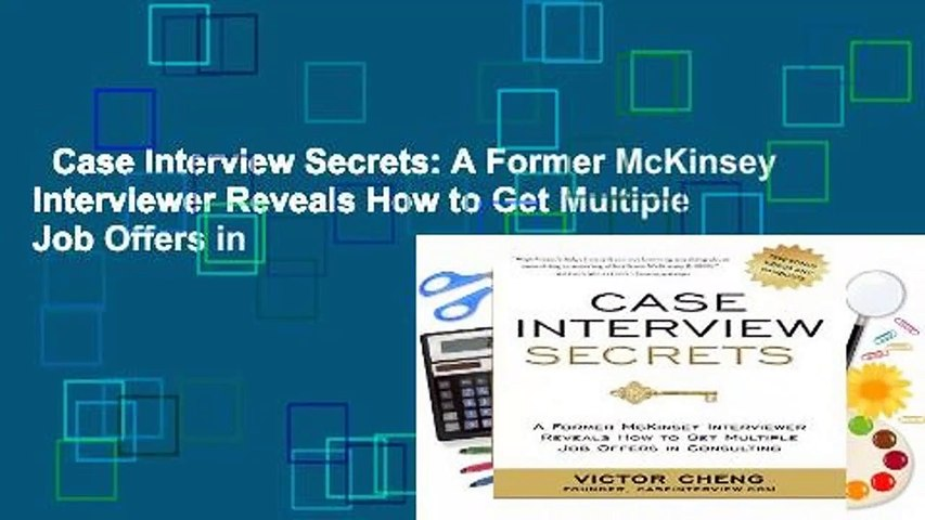 Case Interview Secrets: A Former McKinsey Interviewer Reveals How to Get Multiple Job Offers in