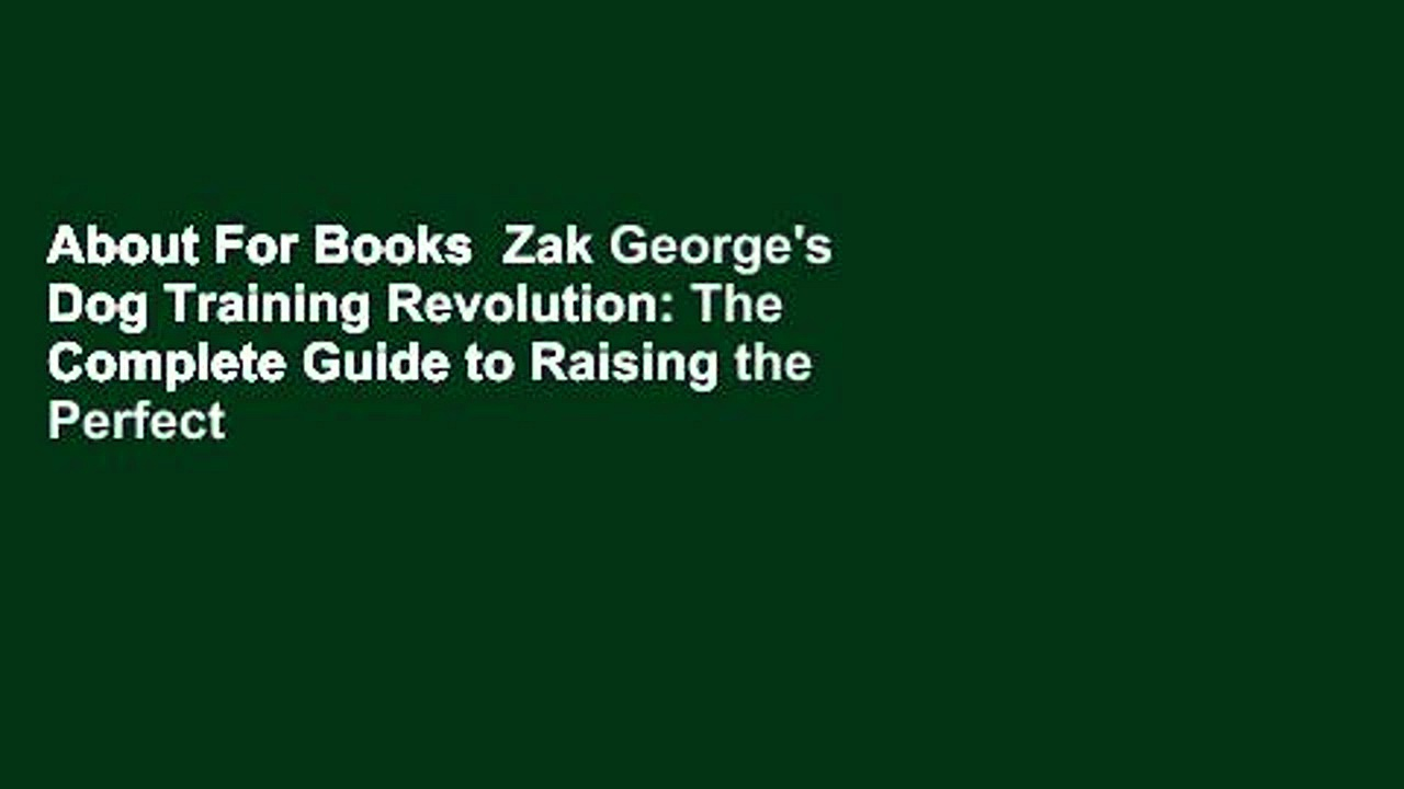 About For Books  Zak George's Dog Training Revolution: The Complete Guide to Raising the Perfect