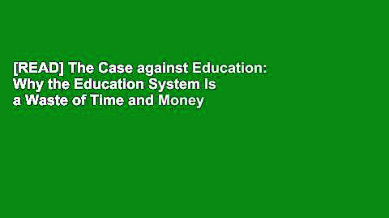 [READ] The Case against Education: Why the Education System Is a Waste of Time and Money