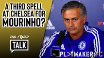 Two-Footed Talk | Would Chelsea fans welcome Jose Mourinho back for a third spell?