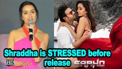 Shraddha is STRESSED before 'SAAHO' release