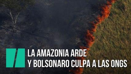 La Amazonia arde y Bolsonaro culpa a las ONGs