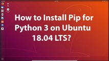 How to Install Pip for Python 3 on Ubuntu 18.04 LTS?