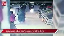 Baba- oğlun doktoru dövdükleri anlar güvenlik kamerasında