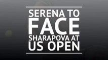 Serena to face Sharapova at US Open