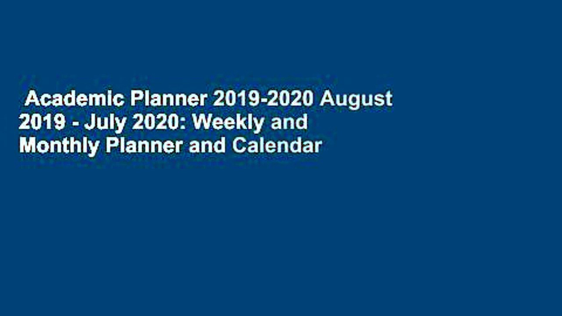 Academic Planner 2019-2020 August 2019 - July 2020: Weekly and Monthly Planner and Calendar