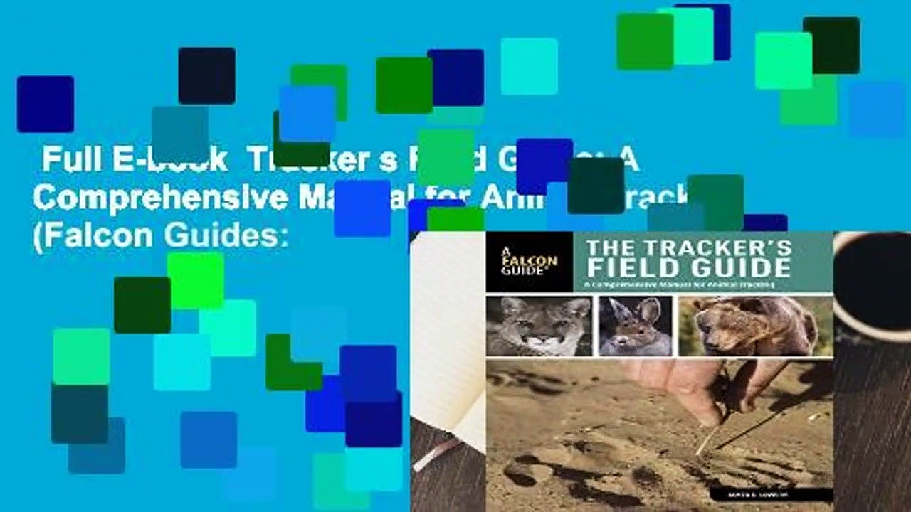 Full E-book  Tracker s Field Guide: A Comprehensive Manual for Animal Tracking (Falcon Guides: