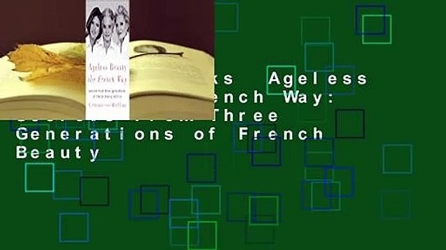 About For Books  Ageless Beauty the French Way: Secrets from Three Generations of French Beauty