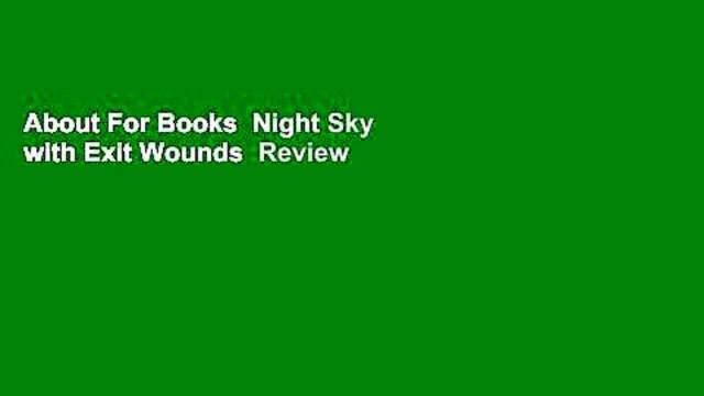 About For Books  Night Sky with Exit Wounds  Review