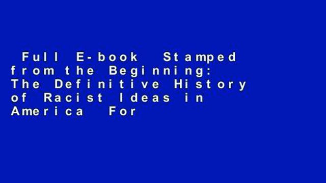 Full E-book  Stamped from the Beginning: The Definitive History of Racist Ideas in America  For