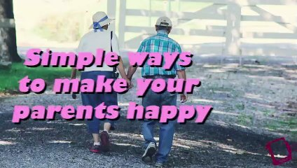 Simple ways to make your parents happy