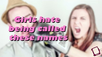 Girls hate being called these names