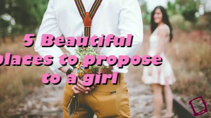 5 Beautiful places to propose to a girl