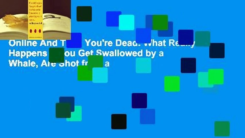 Online And Then You're Dead: What Really Happens If You Get Swallowed by a Whale, Are Shot from a