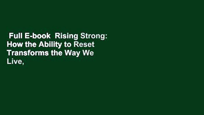Full E-book  Rising Strong: How the Ability to Reset Transforms the Way We Live, Love, Parent,