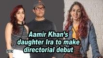 Aamir Khan's daughter Ira to make directorial debut