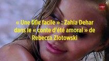 « Une fille facile » : Zahia Dehar dans le « conte d'été amoral » de Rebecca Zlotowski