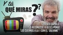Lorenzo Caprile: '¿Y tú qué miras en la televisión?'