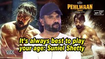 It's always best to play your age: Suniel Shetty
