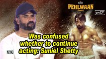 Pehlwaan | Was confused whether to continue acting: Suniel Shetty