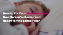 How to Fix Your Sleep Schedule Now So You're Rested and Readyfor the School Year