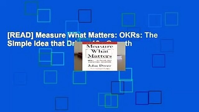 [READ] Measure What Matters: OKRs: The Simple Idea that Drives 10x Growth