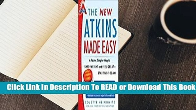 [Read] The New Atkins Made Easy: A Faster, Simpler Way to Shed Weight and Feel Great -- Starting