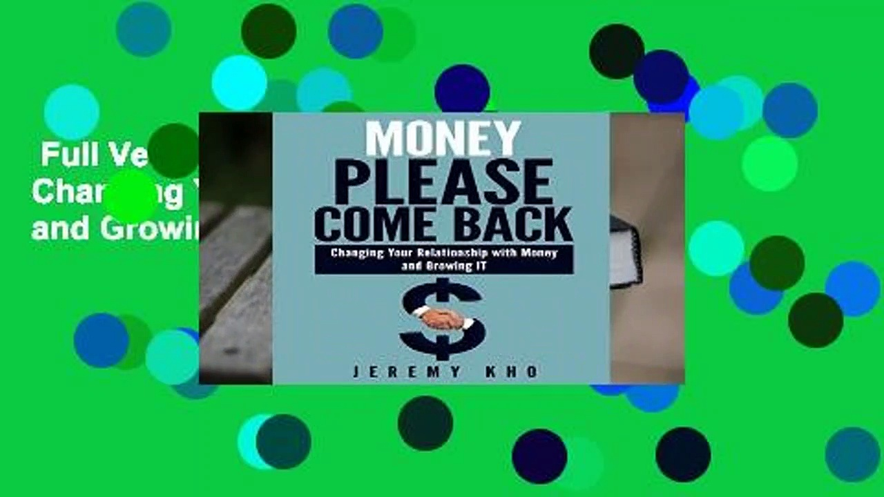 Full Version  Money Please Come Back: Changing Your Relationship with Money and Growing It