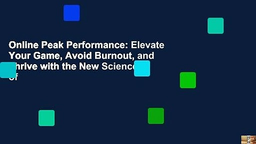 Online Peak Performance: Elevate Your Game, Avoid Burnout, and Thrive with the New Science of