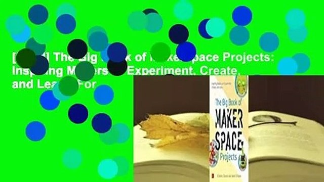 [Read] The Big Book of Makerspace Projects: Inspiring Makers to Experiment, Create, and Learn  For