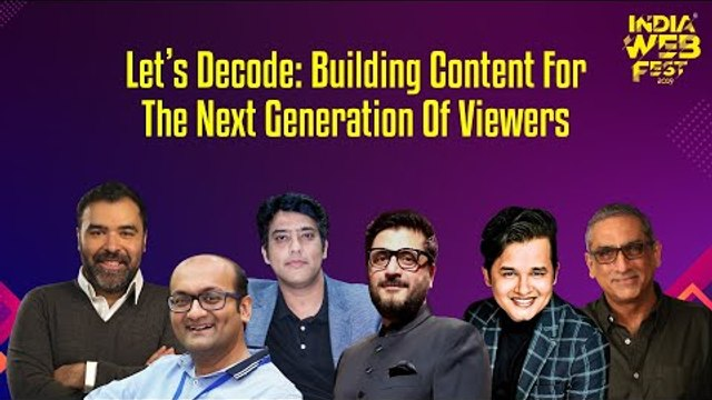 India Web Fest 2019: Session on  Let's Decode: Building Content for the Next Generation of Viewers