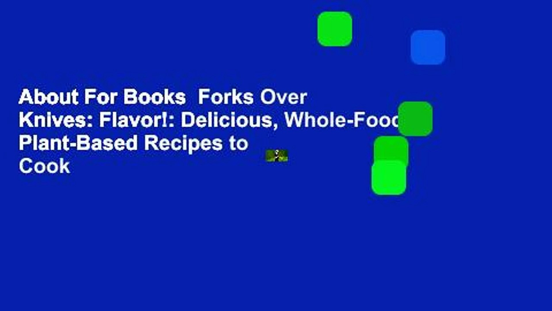 About For Books Forks Over Knives Flavor Delicious Whole Food Plant Based Recipes To Cook Video Dailymotion