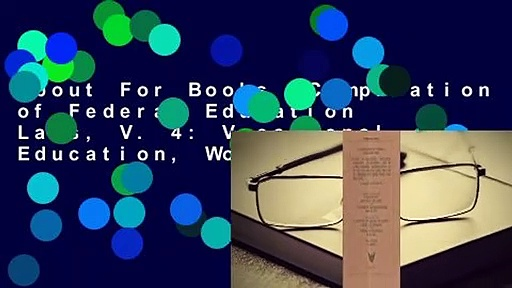 About For Books  Compilation of Federal Education Laws, V. 4: Vocational Education, Workforce