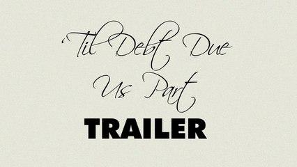 'Til Debt Due Us Part - Trailer