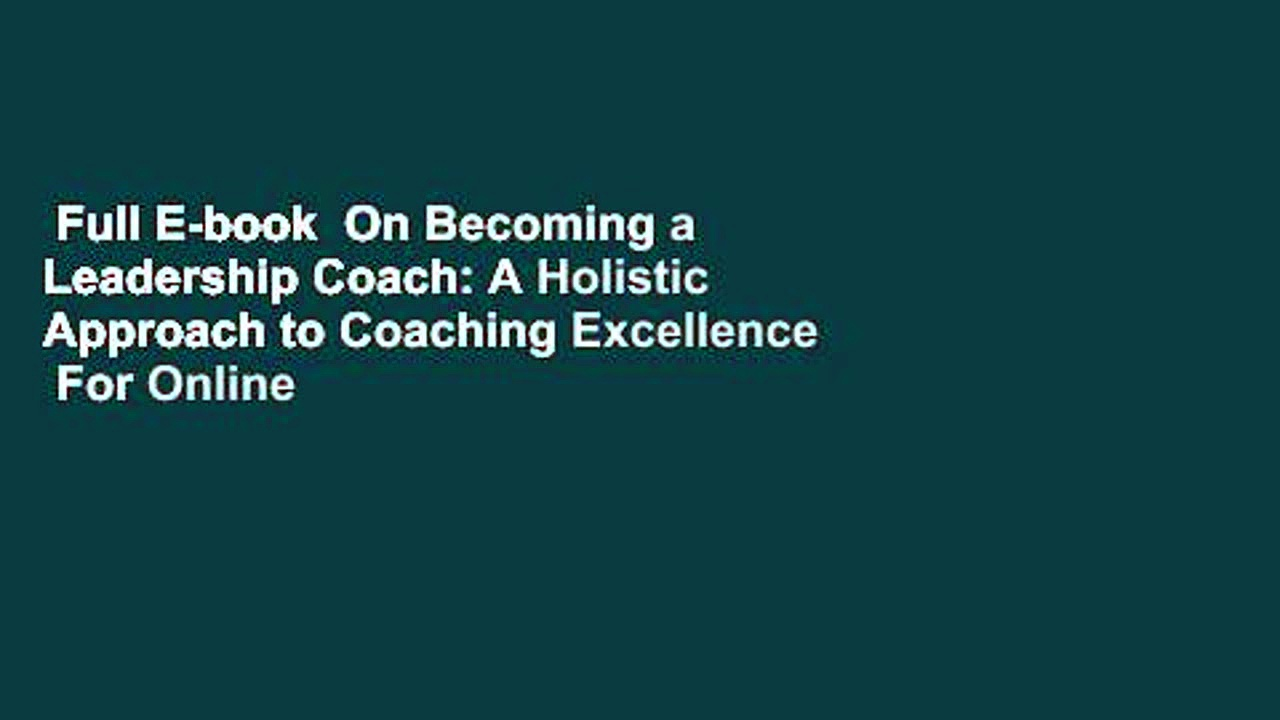 Full E-book  On Becoming a Leadership Coach: A Holistic Approach to Coaching Excellence  For Online