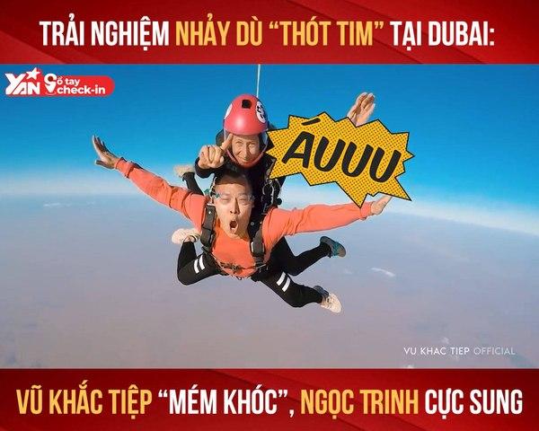 SỔ TAY CHECK-IN II TRẢI NGHIỆM NHẢY DÙ TẠI DUBAI - VŨ KHẮC TIỆP ''MÉM KHÓC'', NGỌC TRINH CỰC SUNG