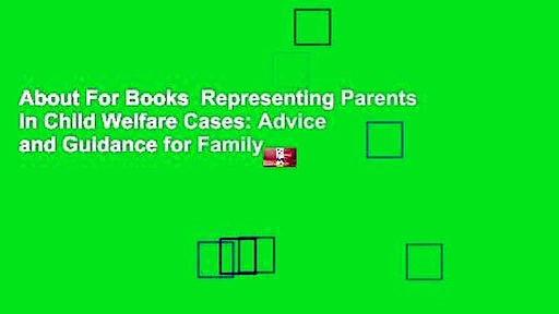 About For Books  Representing Parents in Child Welfare Cases: Advice and Guidance for Family