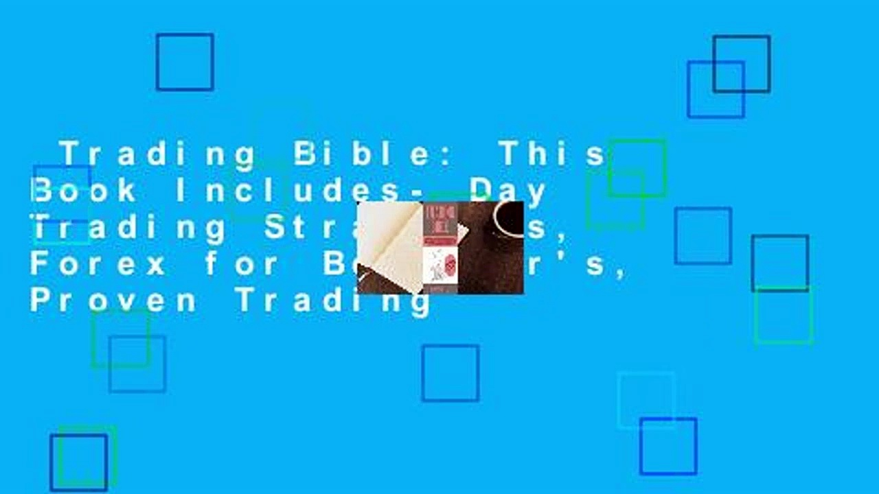 Trading Bible: This Book Includes- Day Trading Strategies, Forex for Beginner's, Proven Trading