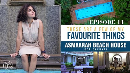 These Are A Few Of My Favourite Things - Episode11 | Asmaarah Beach House - Chennai | Kavya Ajith