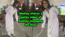 Akshay shares a quirky video of Katrina sweeping the floor
